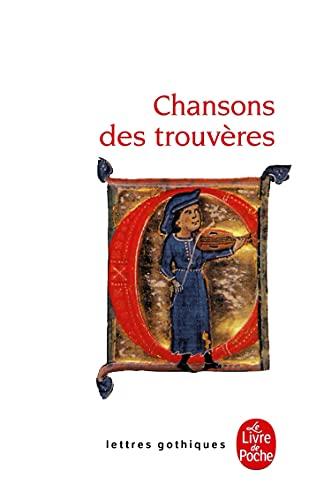 9782253066583: Chansons des trouvères : Chanter m'estuet (Lettres gothiques)