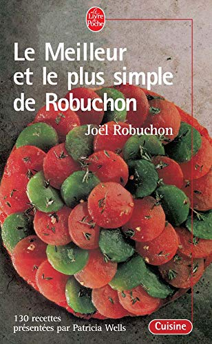 9782253082002: Le Meilleur ET Le Plus Simple De Robuchon: 130 Recettes (English, French and French Edition)