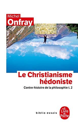 CONTRE-HISTOIRE DE LA PHILOSOPHIE T.02 : LE CHRISTIANISME HÉDONISTE: ONFRAY MICHEL