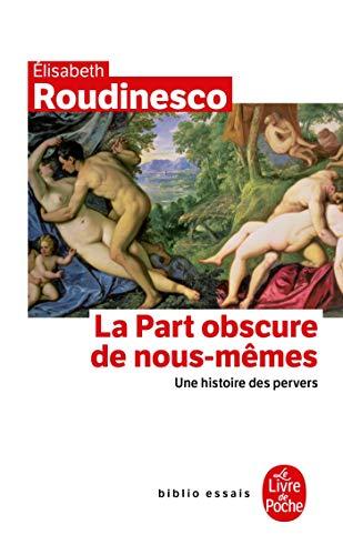 9782253084716: La Part Obscure de Nous-Memes: Une Histoire Des Pervers (French Edition)