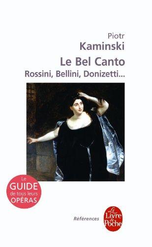 9782253084754: Le Bel Canto: Rossini, Bellini, Donizetti...: Le Guide de Tous Leurs Operas (Le Livre de Poche) (French Edition)