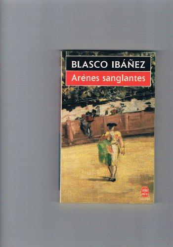 Arènes sanglantes: Vicente Blasco Ibañez