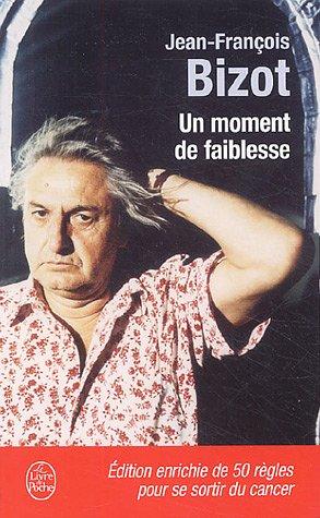 Un Moment De Faiblesse (French Edition) (2253112224) by Bizot, Jean-Francois