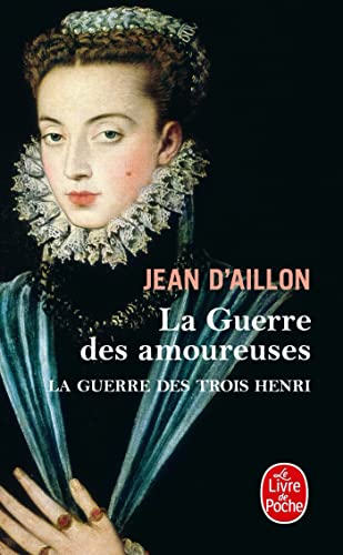 La Guerre des trois Henri tome 2 : La Guerre des amoureuses: Jean DAillon