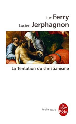 9782253129950: La Tentation Du Christianisme (Ldp Bib.Essais) (English and French Edition)