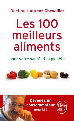 100 MEILLEURS ALIMENTS POUR VOTRE SANTÉ ET LA PLANÈTE (LES): CHEVALLIER LAURENT