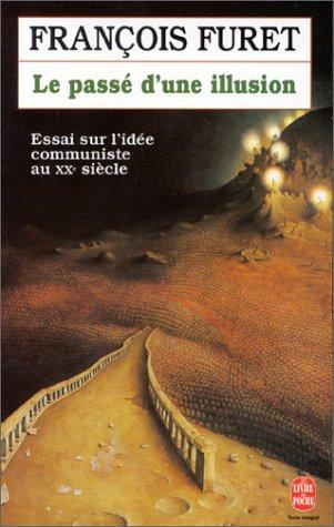 9782253140184: Le Passé d'une illusion : Essai sur l'idée communiste au XXe siècle