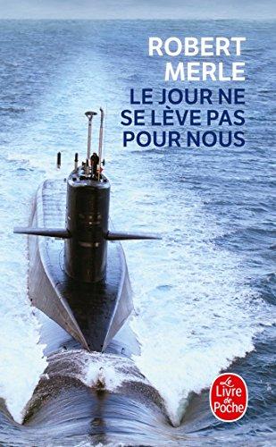 Le Jour Ne Se Leve Pas Pour Nous (Le Livre de Poche) (French Edition) (2253140775) by Robert Merle