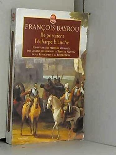 9782253147794: Ils portaient l'écharpe blanche : L'aventure des premiers réformés des Guerres de Religion à l'Edit de Nantes, de la révocation à la République
