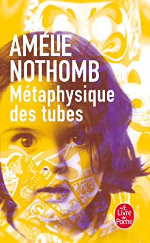 Metaphysique Des Tubes (Ldp Litterature) (French Edition) (2253152846) by A Nothomb; Amelie Nothomb; Nothomb