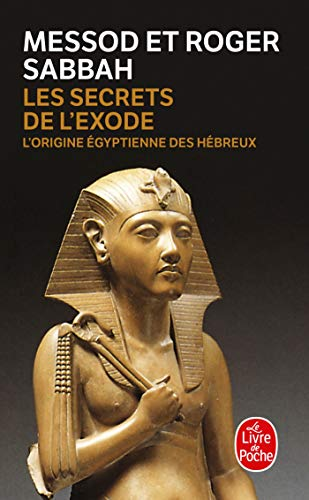 9782253154990: Les secrets de l'exode : L'origine égyptienne des Hébreux (Le Livre de Poche)