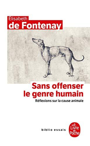 SANS OFFENSER LE GENRE HUMAIN : RÉFLEXIONS SUR LA CAUSE ANIMALE: FONTENAY �LISABETH DE