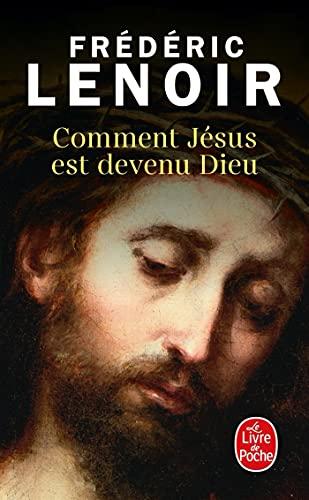 COMMENT JÉSUS EST DEVENU DIEU: LENOIR FR�D�RIC