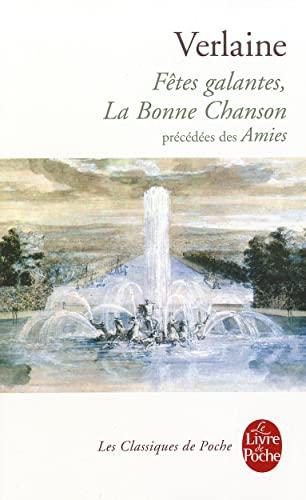 9782253160588: Fetes Galantes, La Bonne Chanson, Precedees Des Amies (Le Livre de Poche) (French Edition)