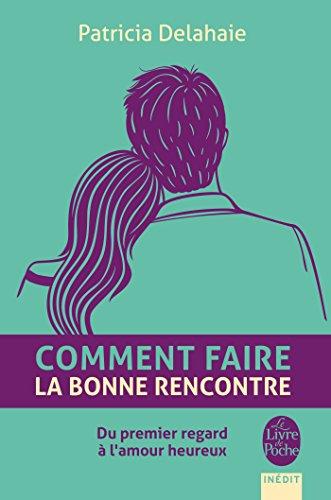 COMMENT FAIRE LA BONNE RENCONTRE: DELAHAIE PATRICIA