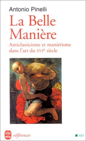 9782253905325: La belle manière. Anticlassicisme et maniérisme dans l'art du XVIe siècle