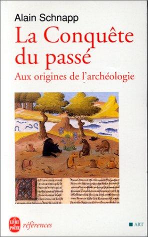 9782253905462: La conquête du passé (aux origines de l'archeologie)