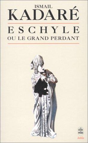 Eschyle Ou Le Grand Perdant (Le Livre de Poche Biblio) - I. Kadare