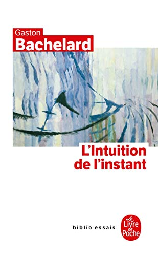 L'Intuition de L'Instant (Le Livre de Poche) (French Edition) (2253941972) by Gaston Bachelard