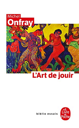 L Art de Jouir (Ldp Bib.Essais) (English: Onfray, M