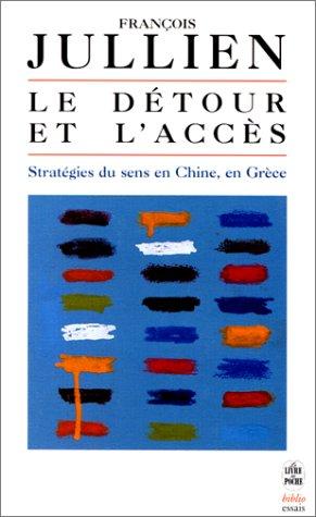 9782253942443: Le Détour et l'accès : Stratégies du sens en Chine, en Grèce