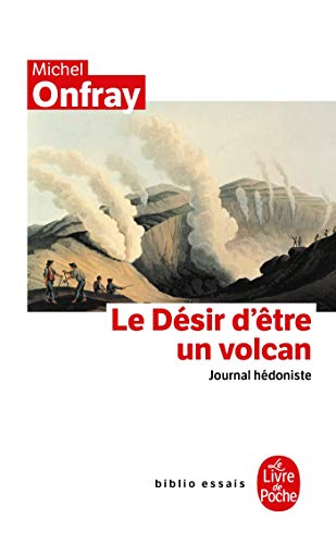 9782253942634: Journal hédoniste : Tome 1, Le désir d'être un volcan (Le Livre de Poche Biblio)