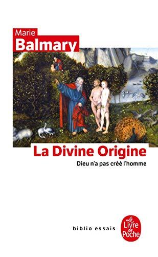 La Divine Origine : Dieu n'a pas: Balmary, Marie
