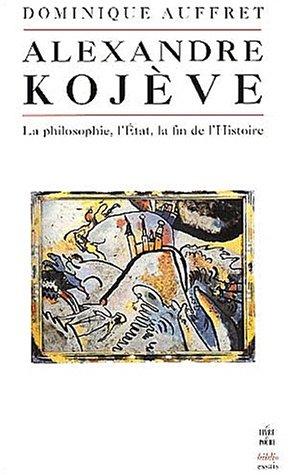 9782253943204: Alexandre Kojève : La Philosophie, l'Etat, la fin de l'histoire