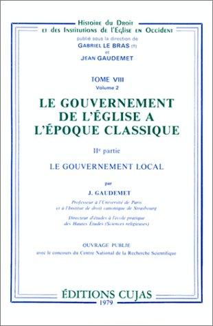 Le Gouvernement de l'église à l'époque classique, tome VIII, volume 2: Le Gouvernement local, IIe partie (2254806157) by Jean Gaudemet; Gabriel Le Bras