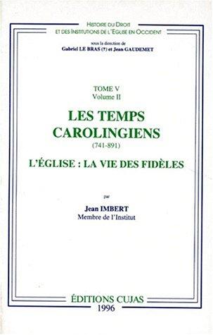9782254966103: HISTOIRE DU DROIT ET DES INSTITUTIONS DE L'EGLISE EN OCCIDENT. Tome 5, Les temps carolingiens (741-891), Volume 2, L'église : la vie des fidèles