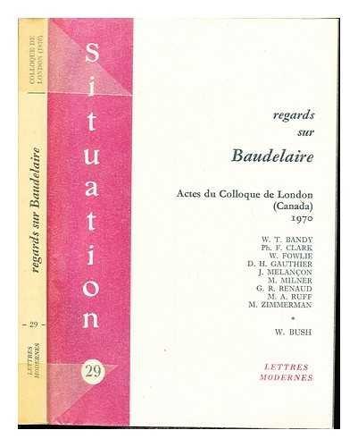 Regards sur Baudelaire: Actes du colloque de London, Canada, The Department of French, The ...