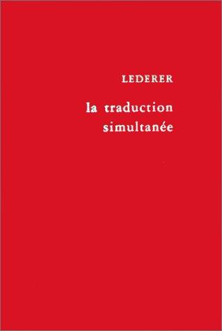 La traduction simultanée: Expérience et théorie: Marianne Lederer
