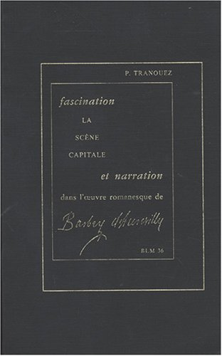 9782256908491: Fascination et narration dans l'oeuvre romanesque de Barbey d'Aurevilly La scène capitale