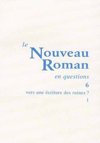 9782256911385: Le Nouveau Roman en questions : Tome 1, Vers une écriture des ruines ?