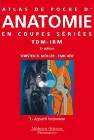9782257000125: Atlas de poche d'anatomie en coupes sériées TDM-IRM : Volume 3, Appareil locomoteur