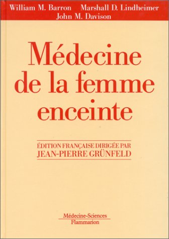Médecine de la femme enceinte Barron, William-M; Davison, John-M; Grunfeld, Jean-Pierre and ...