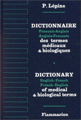 Medical Dictionary, English to French and French to English: Dictionnaire des Termes Medicaux, Fr...