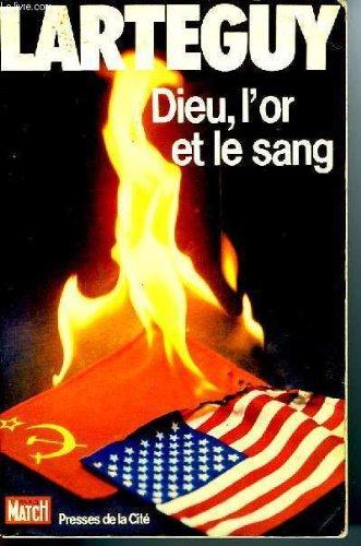 Dieu, l'or et Le Sang: Larteguy, Jean