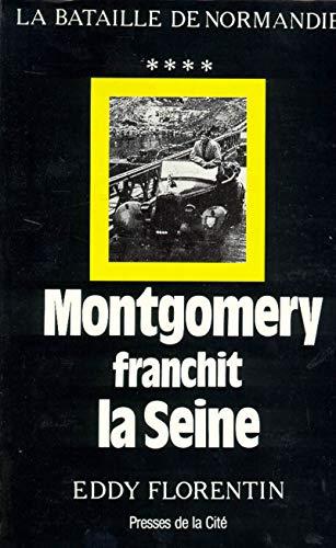 La bataille de Normandie - Montgomery franchit la Seine: Eddy Florentin