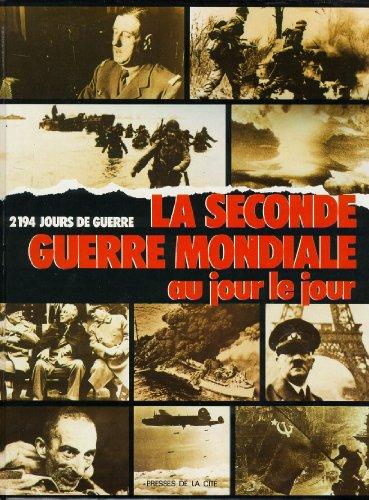 9782258023833: La Seconde Guerre mondiale au jour le jour : 2194 jours de guerre. Chronologie illustrée de la Seconde Guerre mondiale