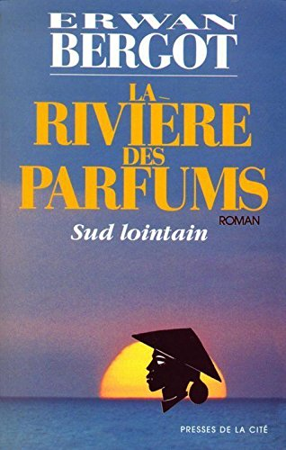 La Riviere des Parfums (Sud lointain) (French Edition): Bergot, Erwan