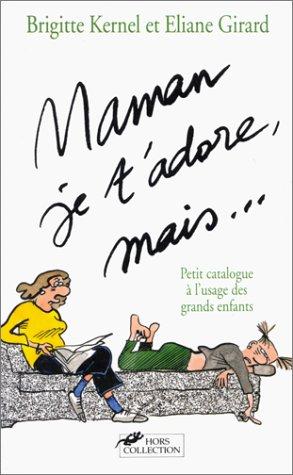 Maman, je t'adore, mais : Petit catalogue: Girard, Brigitte Kernel