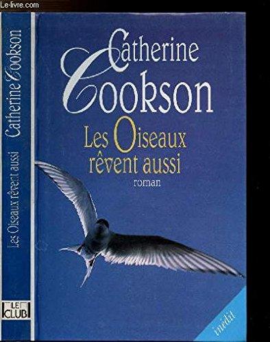 Les oiseaux revent aussi : roman: Cookson Catherine