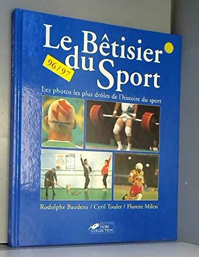Le Betisier du Sport 96/97. Les photos les plus droles de l'historie du sport.: Baudeau,...
