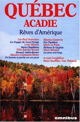 Quebec-Acadie: Reves d'Amerique : romans et nouvelles: BERNARD, HARRY; DESROSIERS,