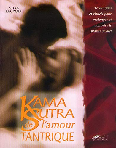 9782258048232: Le Kama-Sutra de l'amour tantrique: Techniques et rituels d'un nouveau plaisir sexuel