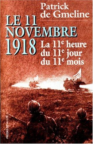 LE 11 NOVEMBRE 1918. La 11ème heure: Patrick de Gmeline
