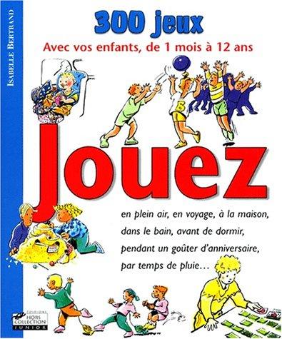 9782258049901: Jouez : 300 jeux pour les enfants, bébé et toute la famille...