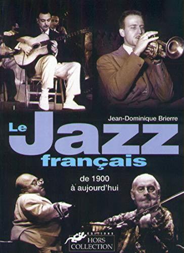 Le jazz francais de 1900 a aujourd'hui (French Edition): Jean-Dominique Brierre