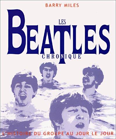 Les Beatles: L'Histoire du groupe au jour le jour (2258051886) by Miles, Barry